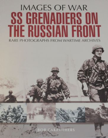 SS Grenadiers on the Russian Front, by Bob Carruthers